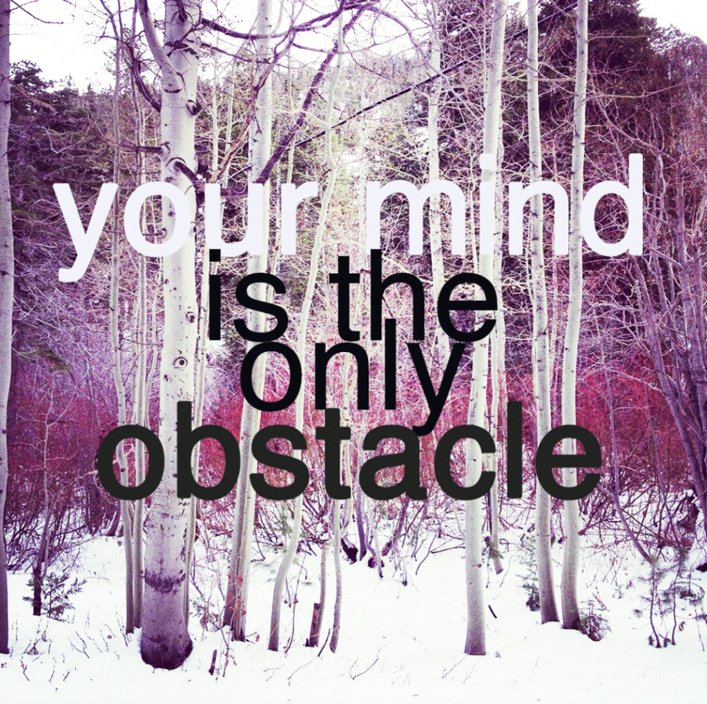 your mind is the only obstacle